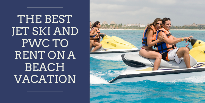 Best Jet Ski and PWC to Rent on a Beach Vacation