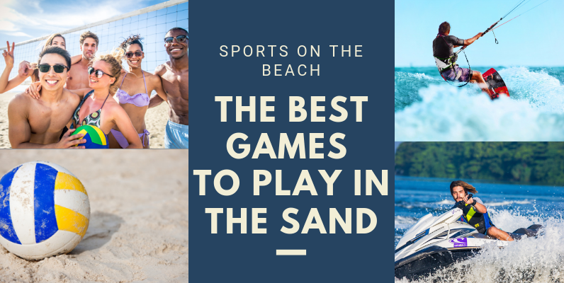 Sports at the Beach: The Best Games to Play in the Sand